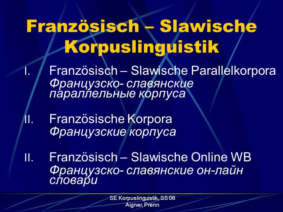 Französisch-Slawische Korpuslinguistik Французско- славянская корпусная лингвистика Aigner Ruth Prenn Linde SE Korpuslinguistik O. Univ.-Prof. Dr. Bra