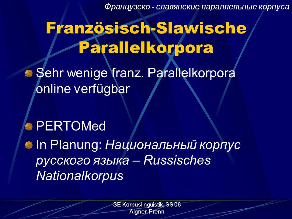 SE Korpuslinguistik, SS 06 Aigner, Prenn Französisch-Slawische Parallelkorpora Sehr wenige franz.