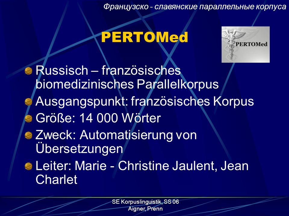 SE Korpuslinguistik, SS 06 Aigner, Prenn Französisch-Slawische Parallelkorpora Sehr wenige franz. Parallelkorpora online verfügbar PERTOMed In Planung