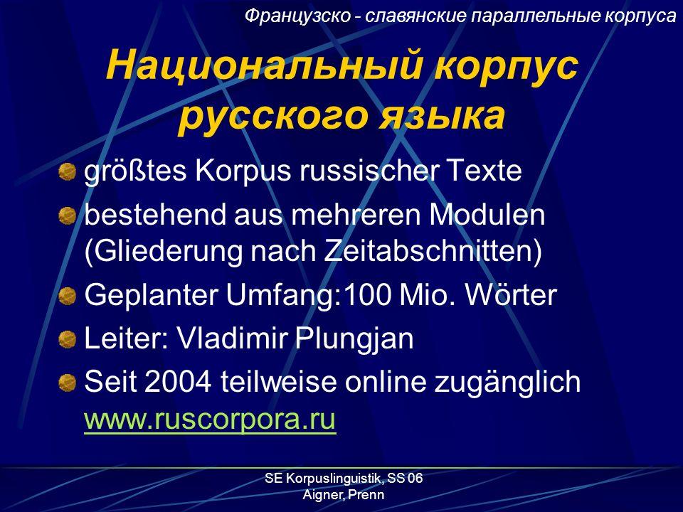 SE Korpuslinguistik, SS 06 Aigner, Prenn Национальный корпус русского языка größtes Korpus russischer Texte bestehend aus mehreren Modulen (Gliederung nach Zeitabschnitten) Geplanter Umfang:100 Mio.