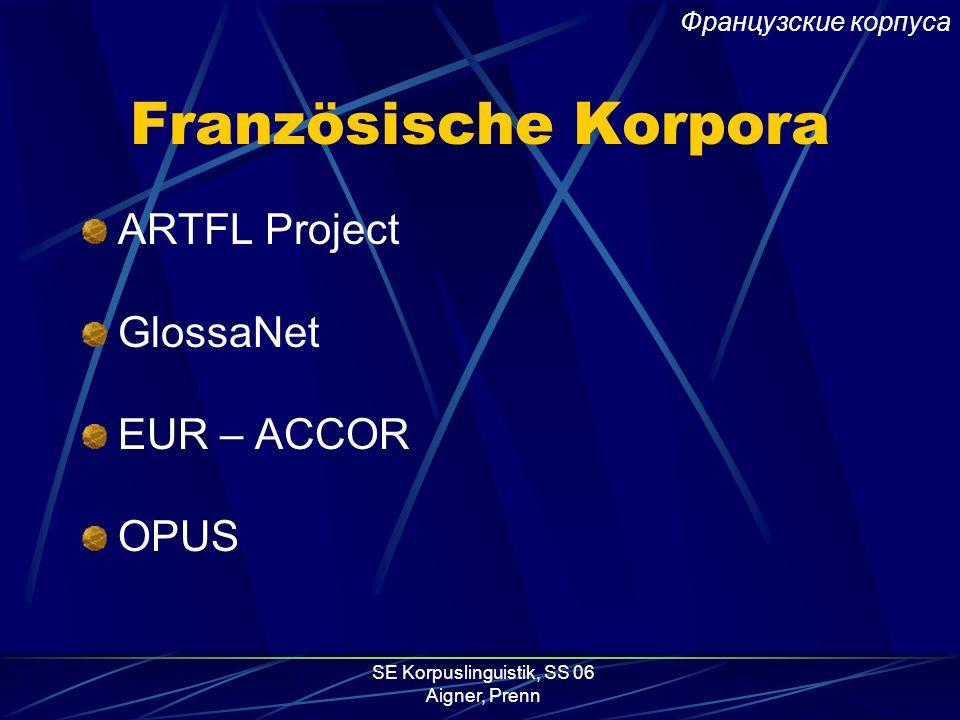 SE Korpuslinguistik, SS 06 Aigner, Prenn Französische Korpora ARTFL Project GlossaNet EUR – ACCOR OPUS Французские корпуса