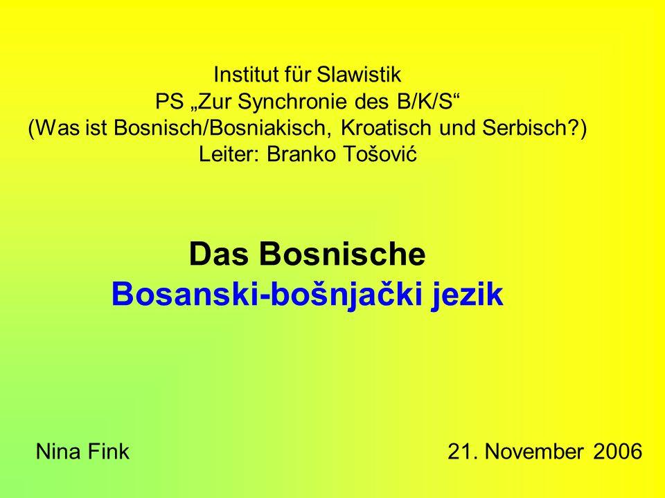 Institut für Slawistik PS Zur Synchronie des B/K/S (Was ist Bosnisch/Bosniakisch, Kroatisch und Serbisch?) Leiter: Branko Tošović Das Bosnische Bosans