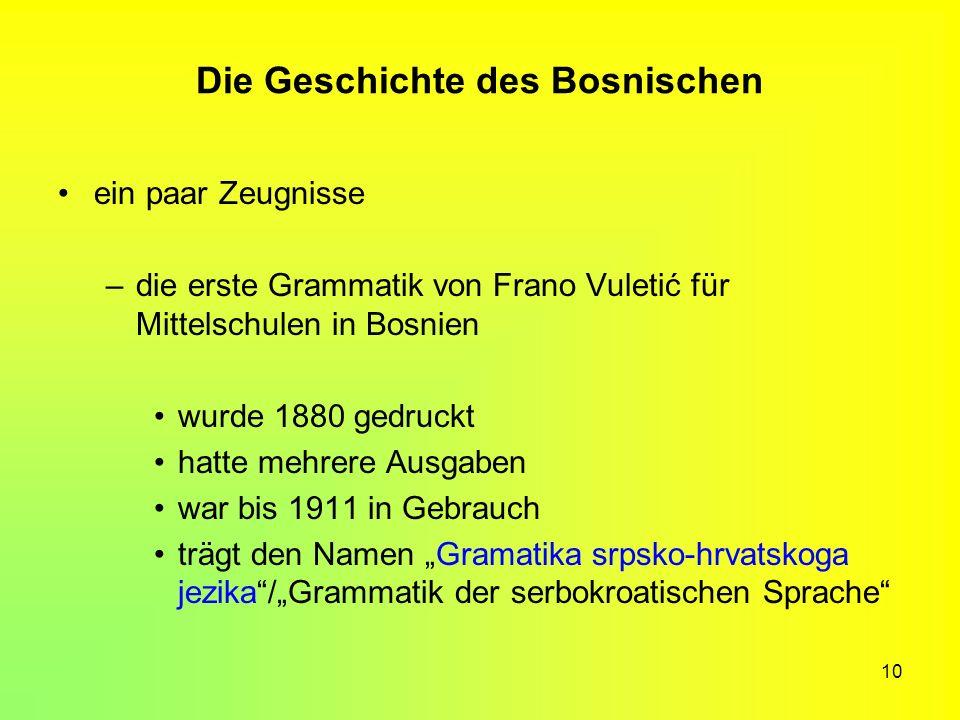 10 Die Geschichte des Bosnischen ein paar Zeugnisse –die erste Grammatik von Frano Vuletić für Mittelschulen in Bosnien wurde 1880 gedruckt hatte mehr