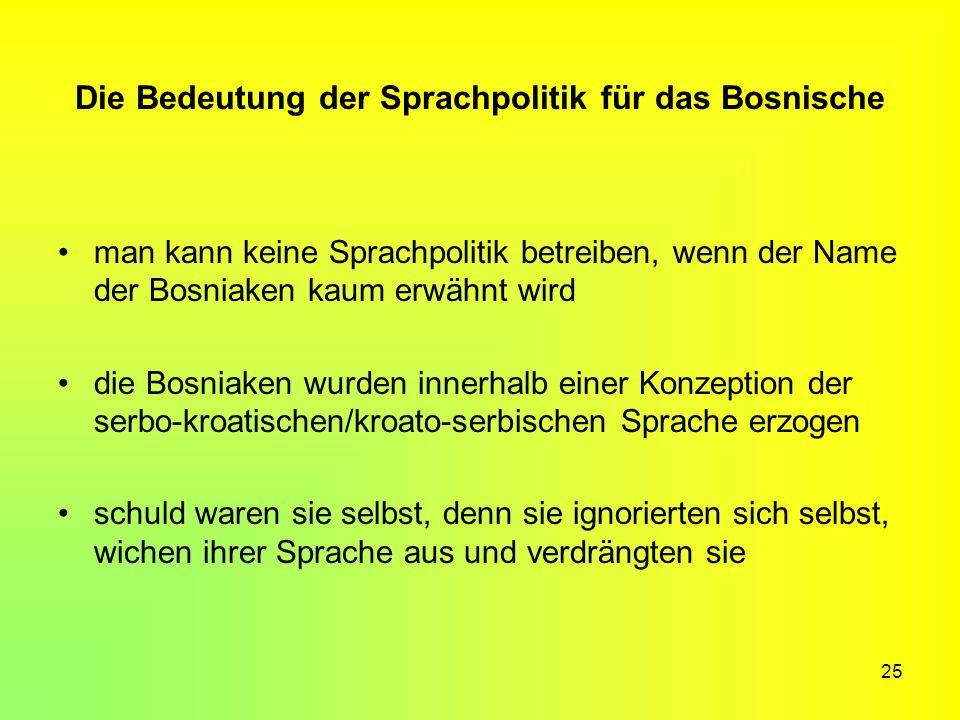 25 Die Bedeutung der Sprachpolitik für das Bosnische man kann keine Sprachpolitik betreiben, wenn der Name der Bosniaken kaum erwähnt wird die Bosniak