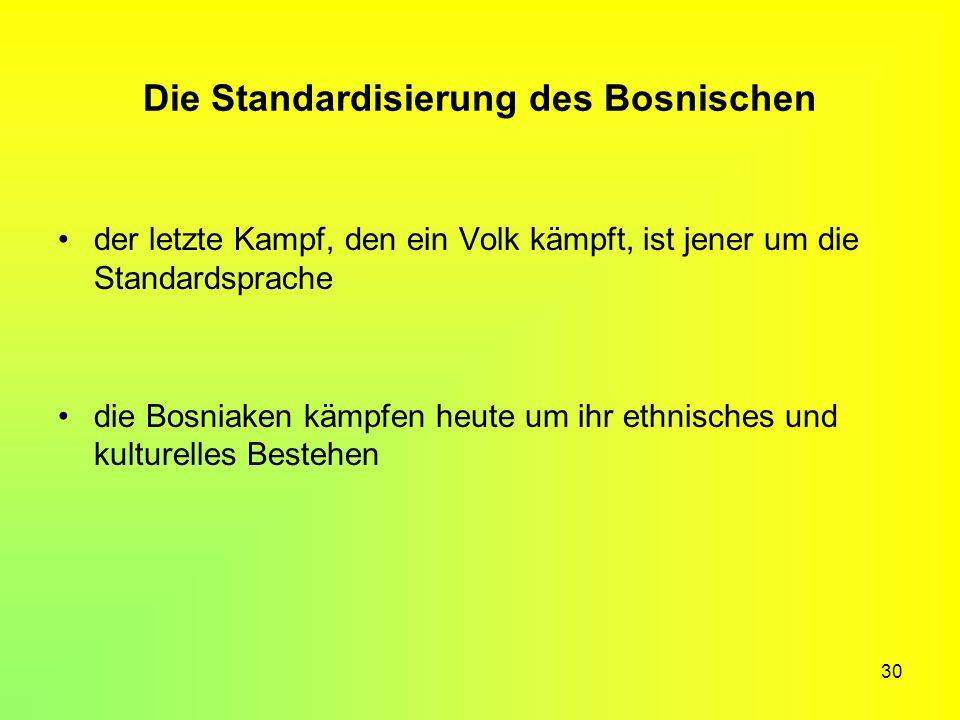 30 Die Standardisierung des Bosnischen der letzte Kampf, den ein Volk kämpft, ist jener um die Standardsprache die Bosniaken kämpfen heute um ihr ethn