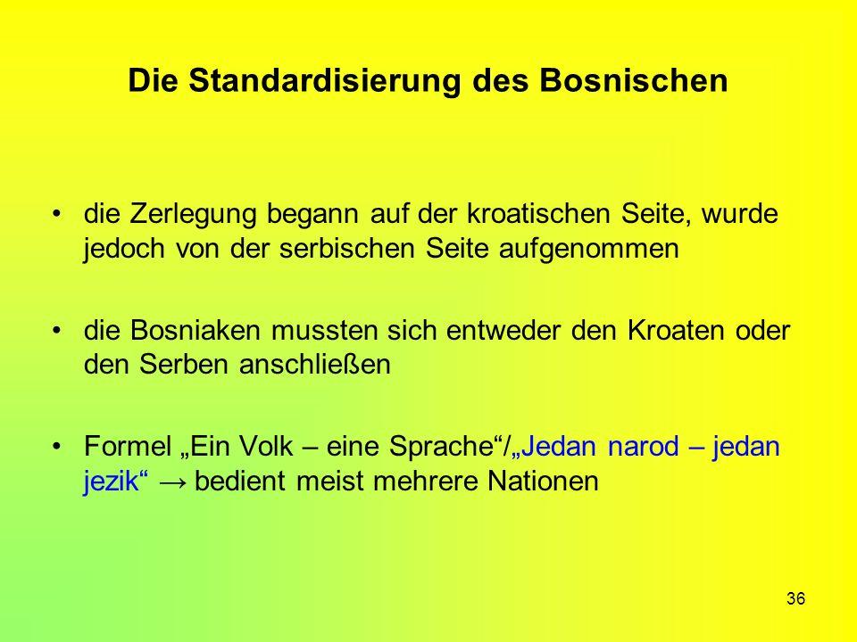 36 Die Standardisierung des Bosnischen die Zerlegung begann auf der kroatischen Seite, wurde jedoch von der serbischen Seite aufgenommen die Bosniaken