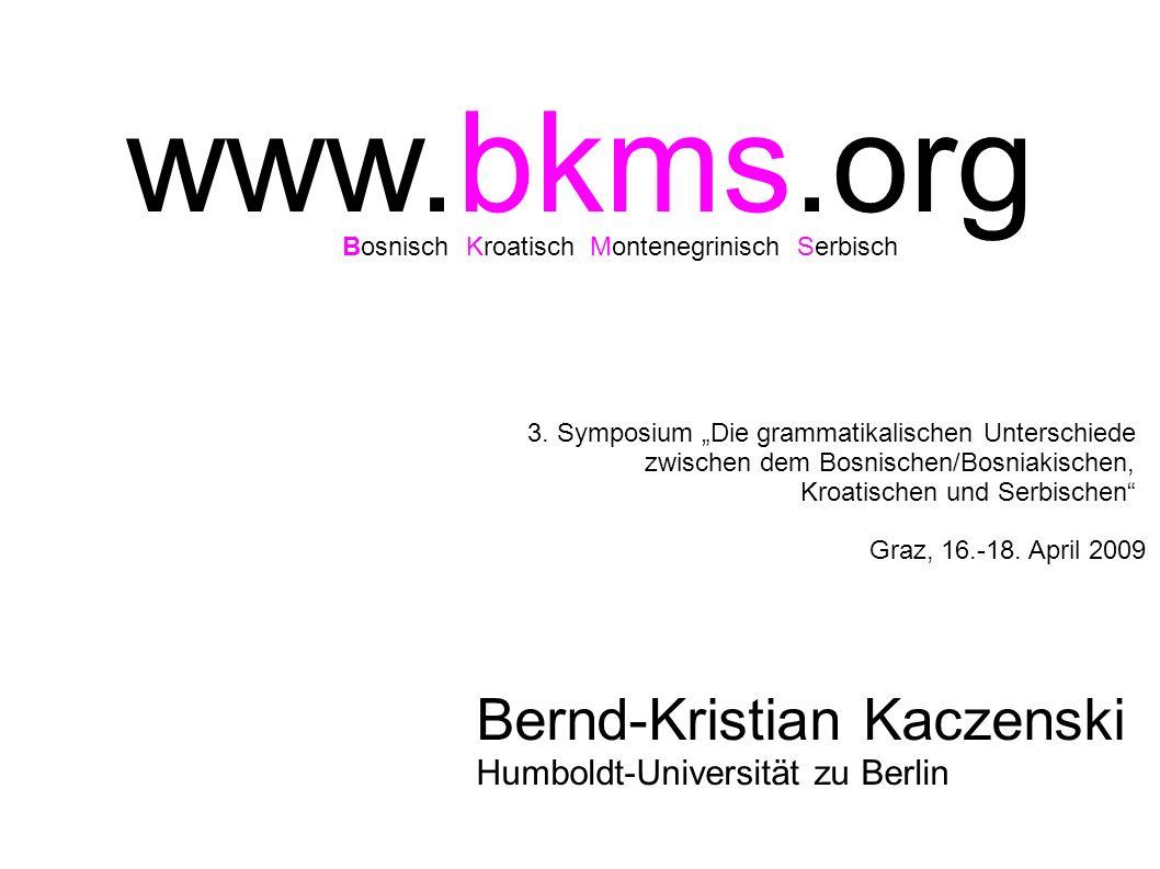 www.bkms.org Bernd-Kristian Kaczenski Humboldt-Universität zu Berlin BosnischKroatischMontenegrinischSerbisch 3. Symposium Die grammatikalischen Unter