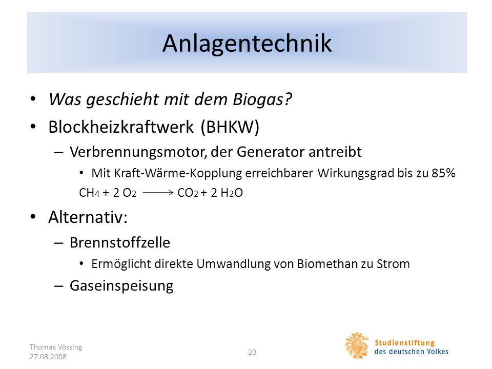 Anlagentechnik Was geschieht mit dem Biogas? Blockheizkraftwerk (BHKW) – Verbrennungsmotor, der Generator antreibt Mit Kraft-Wärme-Kopplung erreichbar