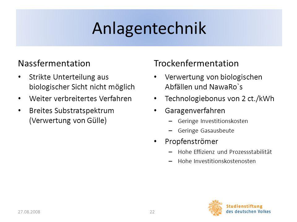 Anlagentechnik Strikte Unterteilung aus biologischer Sicht nicht möglich Weiter verbreitertes Verfahren Breites Substratspektrum (Verwertung von Gülle