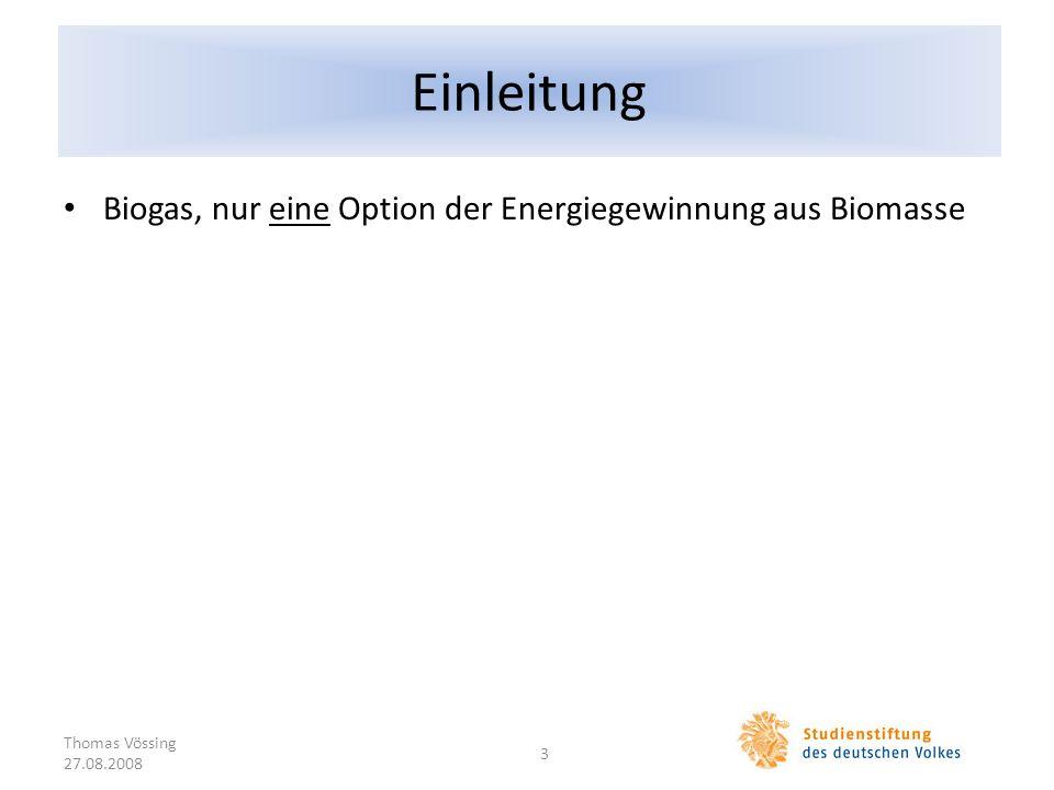 Einleitung Biogas, nur eine Option der Energiegewinnung aus Biomasse Thomas Vössing 27.08.2008 3