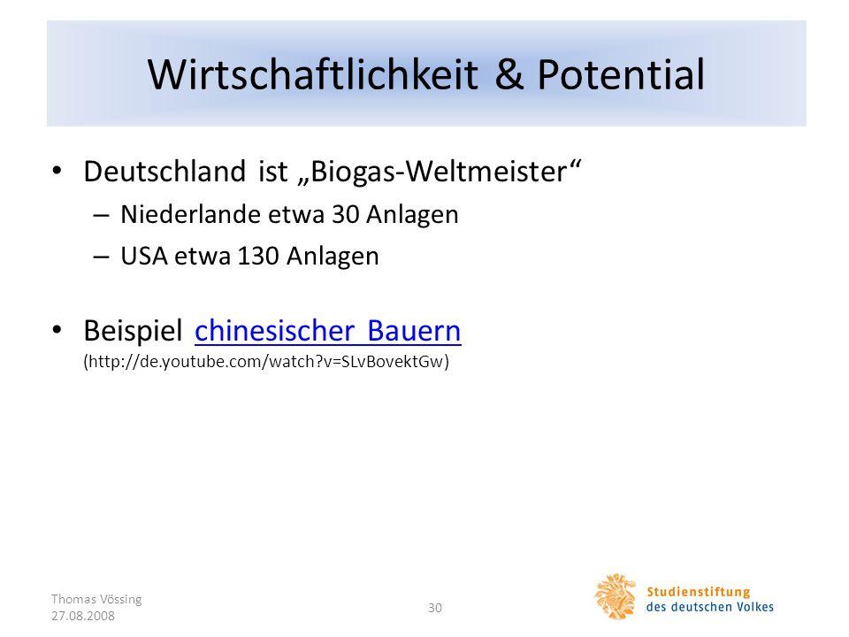 Wirtschaftlichkeit & Potential Deutschland ist Biogas-Weltmeister – Niederlande etwa 30 Anlagen – USA etwa 130 Anlagen Beispiel chinesischer Bauern (h