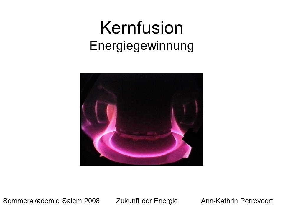 Inhalt Einführung - DT-Reaktion - Energiedichte - Heizen - Lawson-Kriterium - Geschichte der Kernfusion Einschlussverfahren –Magnetischer Einschluss (Tokamak, Stellarator) –Trägheitseinschluss Fusionskraftwerk ITER Pro und Kontra
