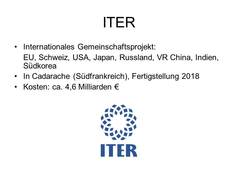 ITER Internationales Gemeinschaftsprojekt: EU, Schweiz, USA, Japan, Russland, VR China, Indien, Südkorea In Cadarache (Südfrankreich), Fertigstellung
