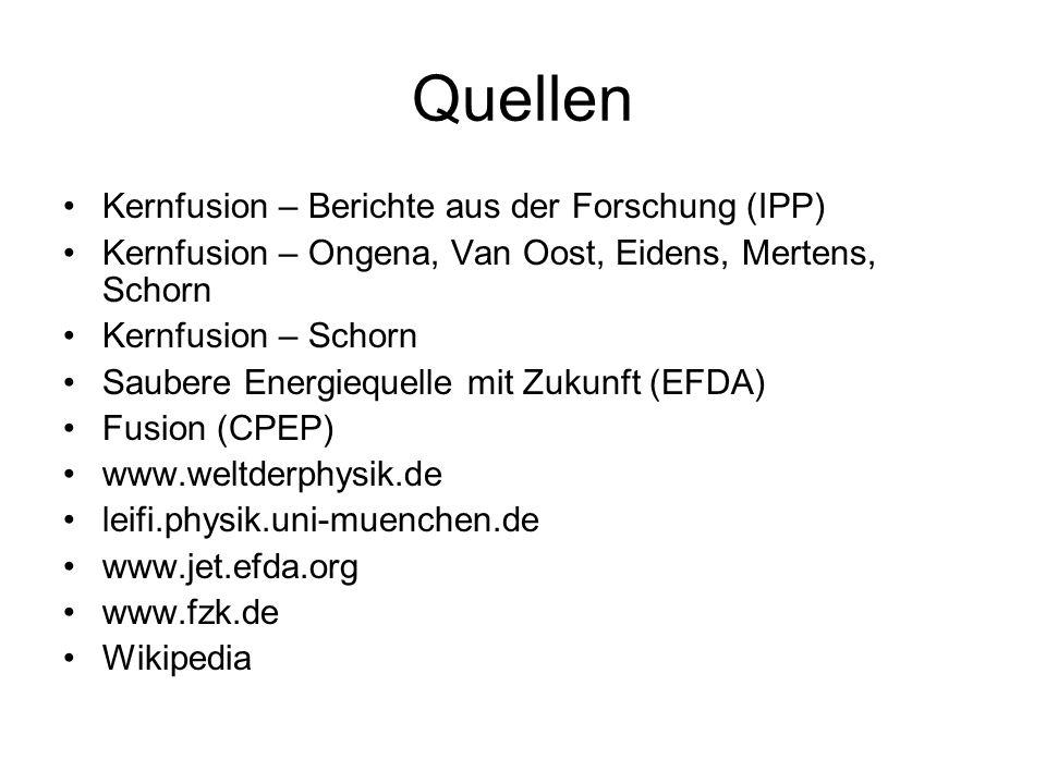 Quellen Kernfusion – Berichte aus der Forschung (IPP) Kernfusion – Ongena, Van Oost, Eidens, Mertens, Schorn Kernfusion – Schorn Saubere Energiequelle