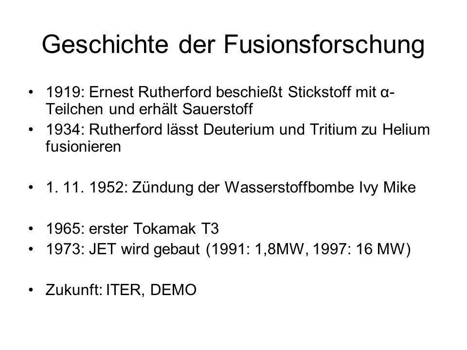 Geschichte der Fusionsforschung 1919: Ernest Rutherford beschießt Stickstoff mit α- Teilchen und erhält Sauerstoff 1934: Rutherford lässt Deuterium un