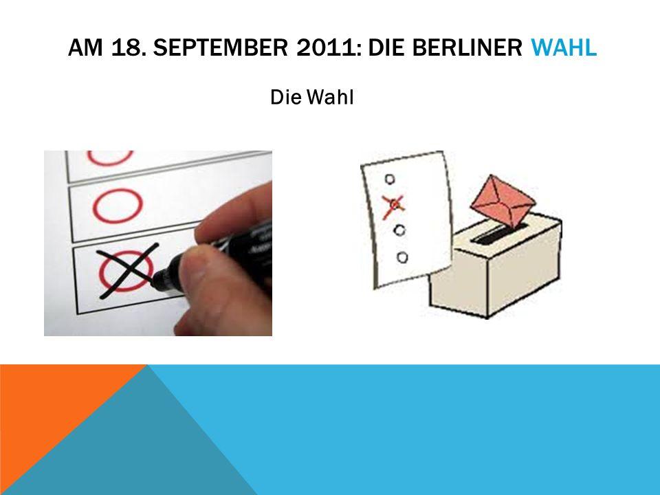 AM 18. SEPTEMBER 2011: DIE BERLINER WAHL Die Wahl