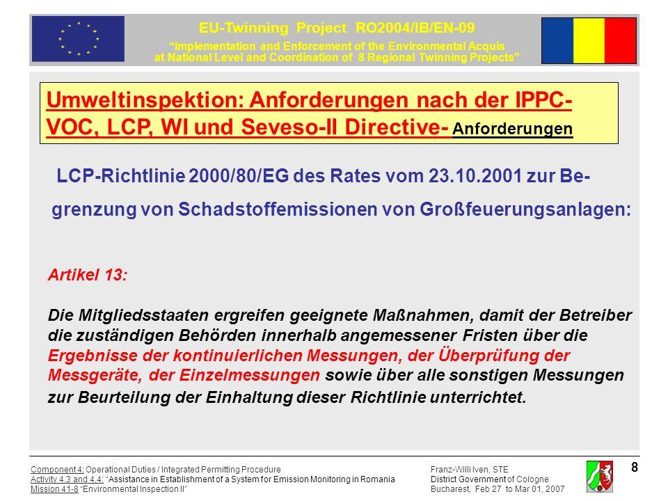 Franz-Willi Iven, STE District Government of Cologne Bucharest, Feb 27 to Mar 01, 2007 Component 4: Operational Duties / Integrated Permitting Procedure Activity 4.3 and 4.4: Assistance in Establishment of a System for Emission Monitoring in Romania Mission 41-8 Environmental Inspection II EU-Twinning Project RO2004/IB/EN-09 Implementation and Enforcement of the Environmental Acquis at National Level and Coordination of 8 Regional Twinning Projects 19 Schriftliche Zustellung des Genehmigungsbescheides an Antragsteller und an alle Einwender (PZU) Bestandskraft des Genehmigungsbescheids nach 1 Monat Innerhalb dieser Frist muss ein Widerspruch eingelegt sein Baubeginn der Anlage Jetzt beginnt die Überwachungsphase IPPC-Genehmigung IPPC-Genehmigungsbescheid