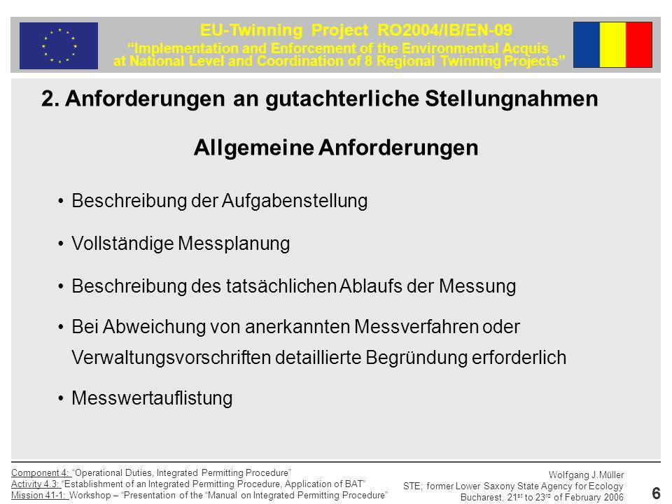 37 EU-Twinning Project RO2004/IB/EN-09 Implementation and Enforcement of the Environmental Acquis at National Level and Coordination of 8 Regional Twinning Projects Component 4: Operational Duties, Integrated Permitting Procedure Activity 4.3: Establishment of an Integrated Permitting Procedure, Application of BAT Mission 41-1: Workshop – Presentation of the Manual on Integrated Permitting Procedure Wolfgang J.Müller STE; former Lower Saxony State Agency for Ecology Bucharest, 21 st to 23 rd of February 2006 Prüfung von Geruchsimmissionsprognosegutachten - Emissionsdaten aus zitierten Messberichten oder einschlägiger Literatur - Bewertung der verwendeten Daten -Rückschlüsse auf andere Anlagen belegen - Entsprechen die Quellen den Anforderungen der TA Luft.