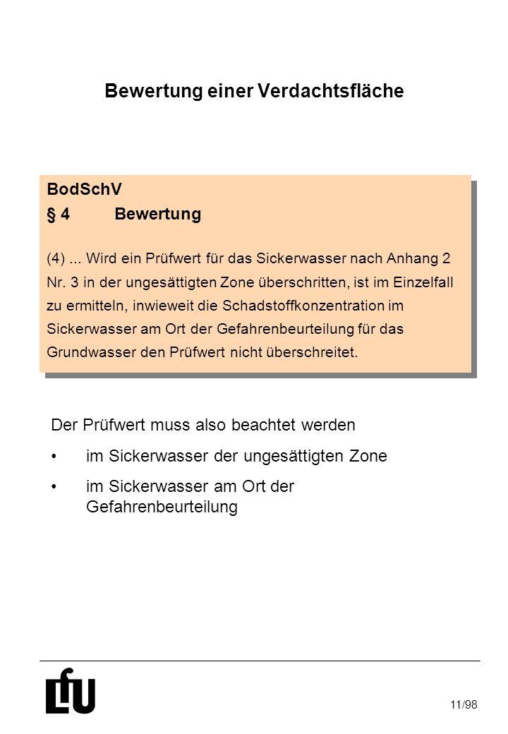 11/98 BodSchV § 4Bewertung (4)... Wird ein Prüfwert für das Sickerwasser nach Anhang 2 Nr. 3 in der ungesättigten Zone überschritten, ist im Einzelfal