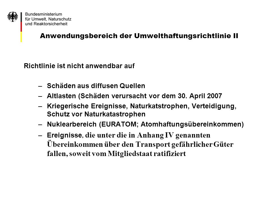 Anwendungsbereich der Umwelthaftungsrichtlinie II Richtlinie ist nicht anwendbar auf –Schäden aus diffusen Quellen –Altlasten (Schäden verursacht vor
