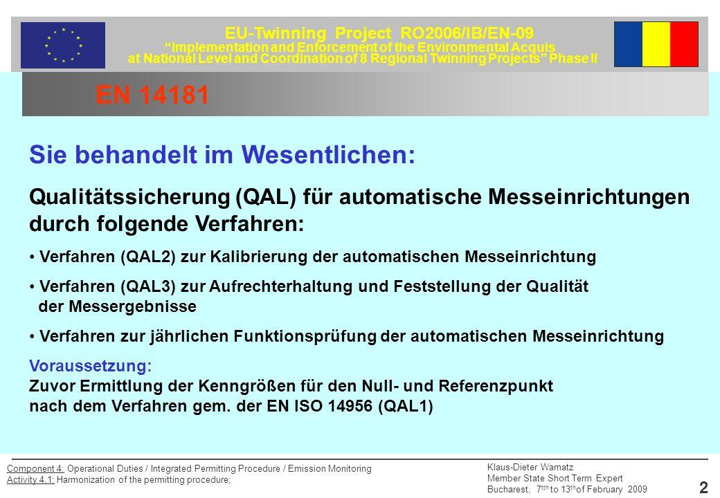 EU-Twinning Project RO2006/IB/EN-09 Implementation and Enforcement of the Environmental Acquis at National Level and Coordination of 8 Regional Twinning Projects Phase II Klaus-Dieter Warnatz Member State Short Term Expert Bucharest, 7 tth to 13 th of February 2009 3 Component 4: Operational Duties / Integrated Permitting Procedure / Emission Monitoring Activity 4.1: Harmonization of the permitting procedure; Anwendungsbereich Automatische Messeinrichtungen (AMS), die zur kontinuierlichen Ermittlung von Emissionen an Großfeuerungsanlagen, Abfallverbrennungsanlagen und anderen IPPC Anlagen eingesetzt werden sollen