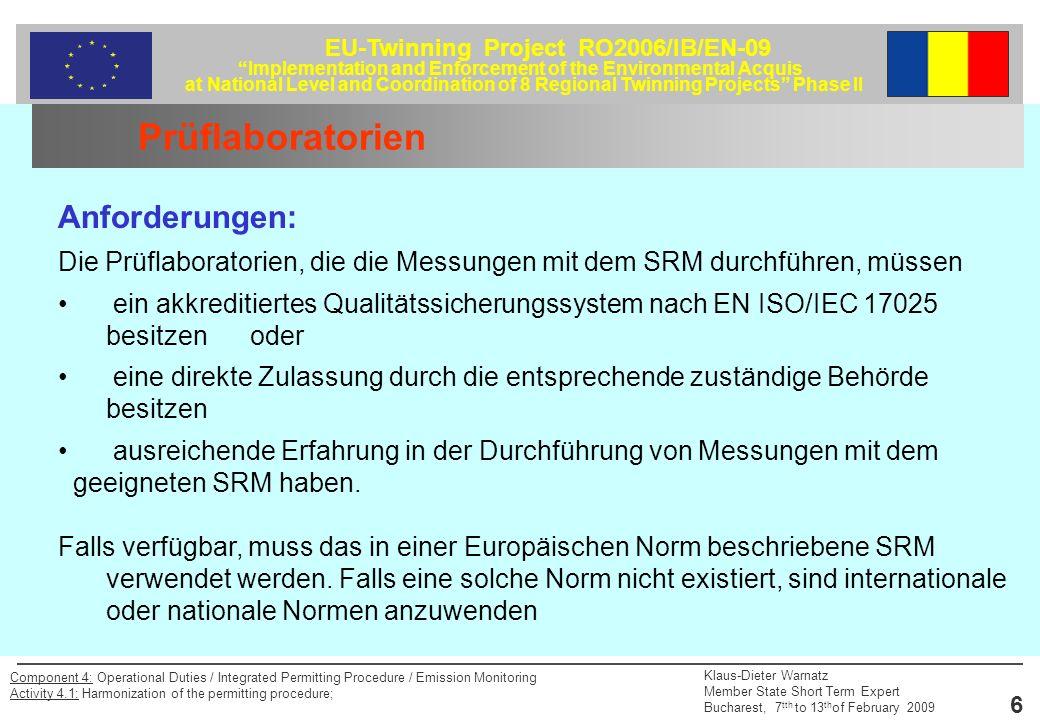 EU-Twinning Project RO2006/IB/EN-09 Implementation and Enforcement of the Environmental Acquis at National Level and Coordination of 8 Regional Twinning Projects Phase II Klaus-Dieter Warnatz Member State Short Term Expert Bucharest, 7 tth to 13 th of February 2009 7 Component 4: Operational Duties / Integrated Permitting Procedure / Emission Monitoring Activity 4.1: Harmonization of the permitting procedure; Kalibrierung und Validierung der AMS (QAL2) Die Prüfung muss folgende Schritte umfassen: Einbau der AMS; Kalibrierung der AMS mit Hilfe von Vergleichsmessungen mit dem SRM; Ermittlung der Variabilität der AMS und Einhaltung der festgelegten Unsicherheit