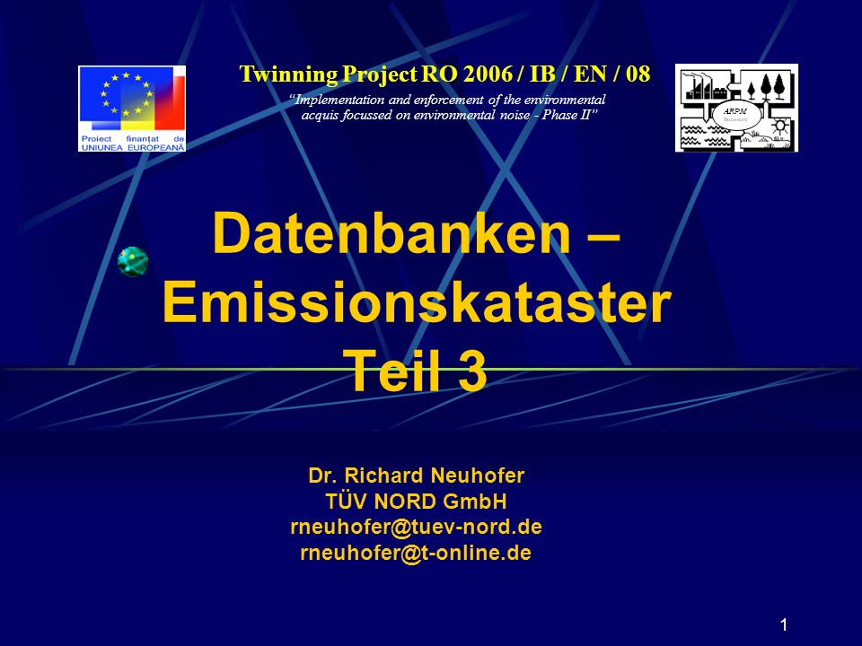 1 Twinning Project RO 2006 / IB / EN / 08 Implementation and enforcement of the environmental acquis focussed on environmental noise - Phase II Datenbanken – Emissionskataster Teil 3 Dr.