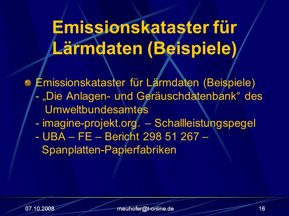 07.10.2008rneuhofer@t-online.de16 Emissionskataster für Lärmdaten (Beispiele) Emissionskataster für Lärmdaten (Beispiele) - Die Anlagen- und Geräuschdatenbank des Umweltbundesamtes - imagine-projekt.org.