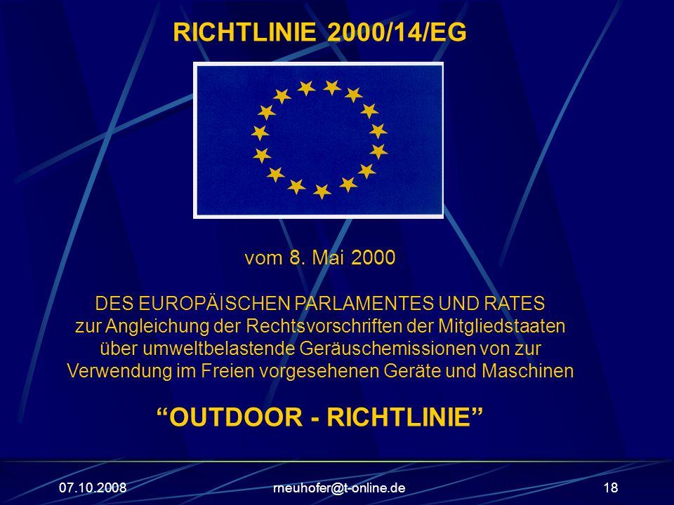 07.10.2008rneuhofer@t-online.de18 RICHTLINIE 2000/14/EG vom 8. Mai 2000 DES EUROPÄISCHEN PARLAMENTES UND RATES zur Angleichung der Rechtsvorschriften