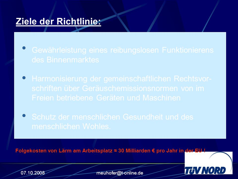 07.10.2008rneuhofer@t-online.de20 Ziele der Richtlinie: Gewährleistung eines reibungslosen Funktionierens des Binnenmarktes Harmonisierung der gemeins
