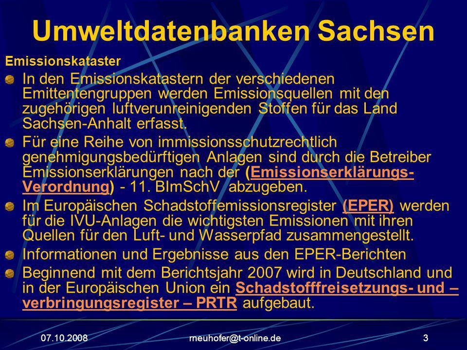 07.10.2008rneuhofer@t-online.de3 Umweltdatenbanken Sachsen Emissionskataster In den Emissionskatastern der verschiedenen Emittentengruppen werden Emis
