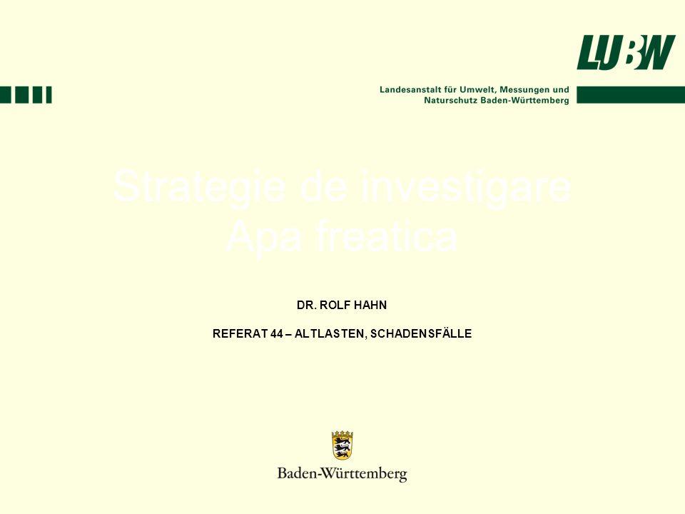 Strategie de investigare Apa freatica DR. ROLF HAHN REFERAT 44 – ALTLASTEN, SCHADENSFÄLLE