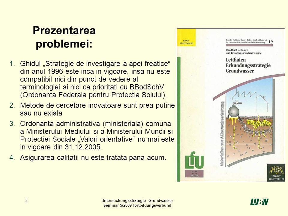2Untersuchungsstrategie Grundwasser Seminar 5/2009 fortbildungsverbund 1.Ghidul Strategie de investigare a apei freatice din anul 1996 este inca in vi