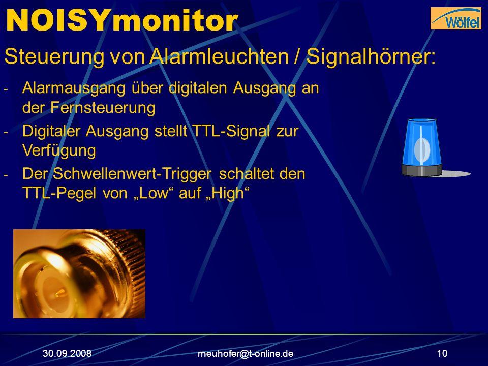 30.09.2008rneuhofer@t-online.de10 NOISYmonitor Steuerung von Alarmleuchten / Signalhörner: - Alarmausgang über digitalen Ausgang an der Fernsteuerung