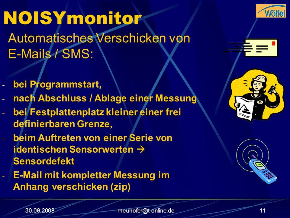 30.09.2008rneuhofer@t-online.de11 NOISYmonitor Automatisches Verschicken von E-Mails / SMS: - bei Programmstart, - nach Abschluss / Ablage einer Messu