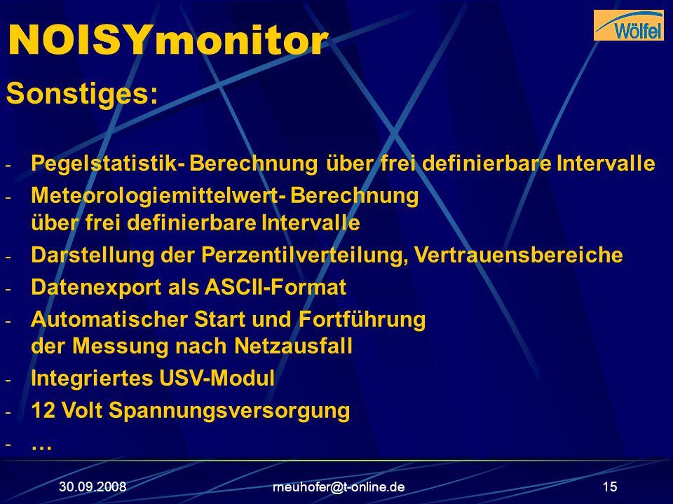 30.09.2008rneuhofer@t-online.de15 NOISYmonitor Sonstiges: - Pegelstatistik- Berechnung über frei definierbare Intervalle - Meteorologiemittelwert- Ber