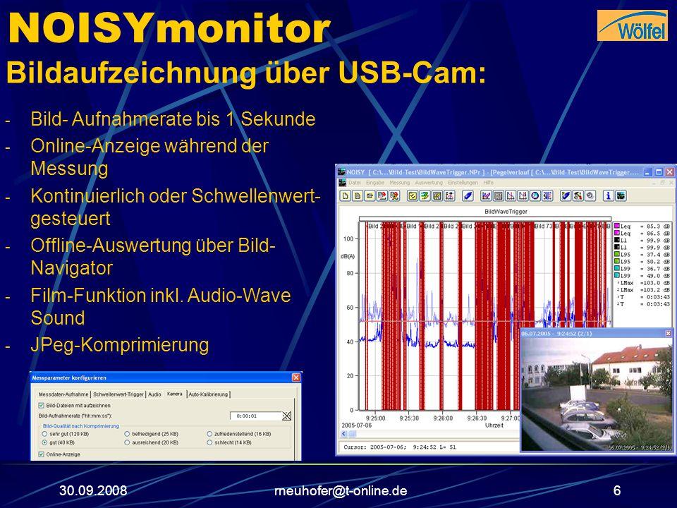 30.09.2008rneuhofer@t-online.de6 NOISYmonitor Bildaufzeichnung über USB-Cam: - Bild- Aufnahmerate bis 1 Sekunde - Online-Anzeige während der Messung -