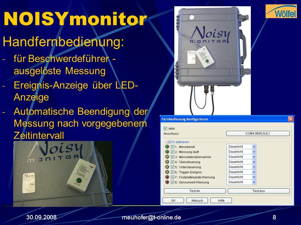 30.09.2008rneuhofer@t-online.de9 NOISYmonitor Verbindung zur Außenwelt: - GPRS- Modem (Standard: TC- 35) - LAN (Standard) - UMTS/3G- Modem (Optional) - Handfernbedienung inkl.