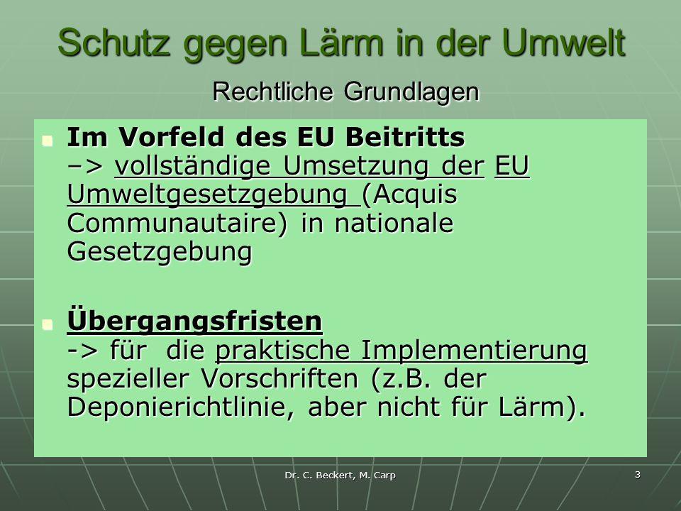 Dr. C. Beckert, M. Carp 3 Schutz gegen Lärm in der Umwelt Rechtliche Grundlagen Im Vorfeld des EU Beitritts –> vollständige Umsetzung der EU Umweltges