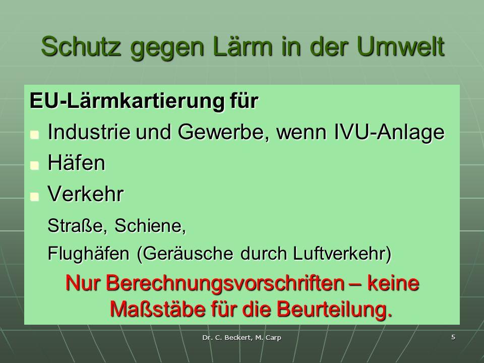 Dr. C. Beckert, M. Carp 5 Schutz gegen Lärm in der Umwelt EU-Lärmkartierung für Industrie und Gewerbe, wenn IVU-Anlage Industrie und Gewerbe, wenn IVU