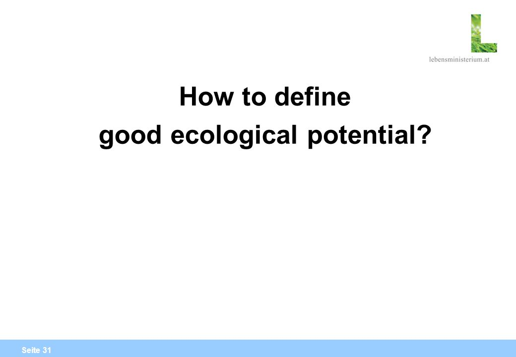 Seite 31 How to define good ecological potential?