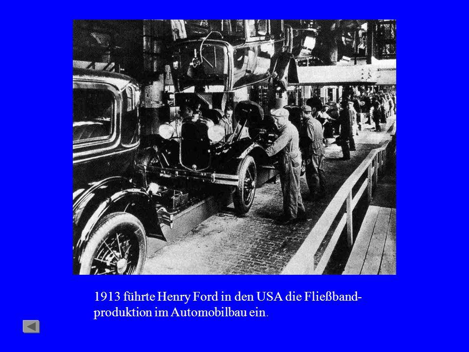 1913 führte Henry Ford in den USA die Fließband- produktion im Automobilbau ein.
