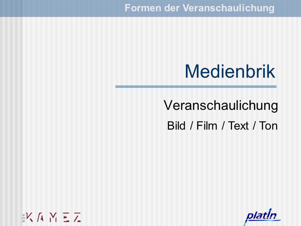 Medienbrik Veranschaulichung Formen der Veranschaulichung Bild / Film / Text / Ton