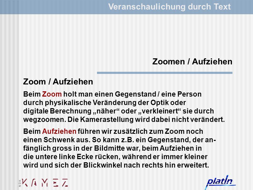 Veranschaulichung durch Text Zoom / Aufziehen Beim Zoom holt man einen Gegenstand / eine Person durch physikalische Veränderung der Optik oder digital