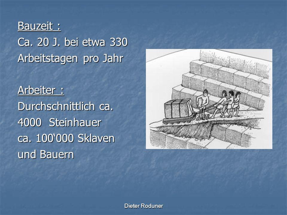 Dieter Roduner Bauzeit : Ca. 20 J. bei etwa 330 Arbeitstagen pro Jahr Arbeiter : Durchschnittlich ca. 4000 Steinhauer ca. 100000 Sklaven und Bauern