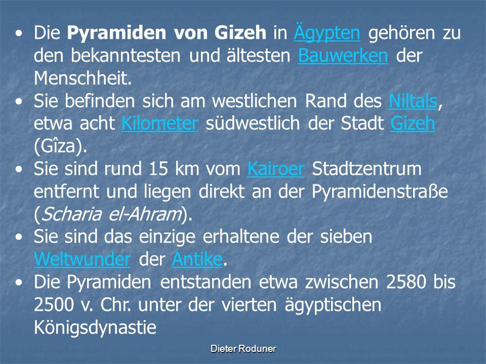 Dieter Roduner Die Pyramiden von Gizeh in Ägypten gehören zu den bekanntesten und ältesten Bauwerken der Menschheit.ÄgyptenBauwerken Sie befinden sich