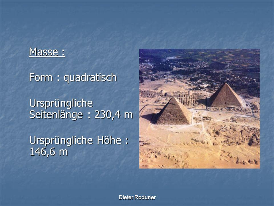 Dieter Roduner Masse : Ursprüngliche Seitenlänge : 230,4 m Ursprüngliche Höhe : 146,6 m Masse : Heutige Seitenlänge : 227,4 m Heutige Höhe : 138,8 m