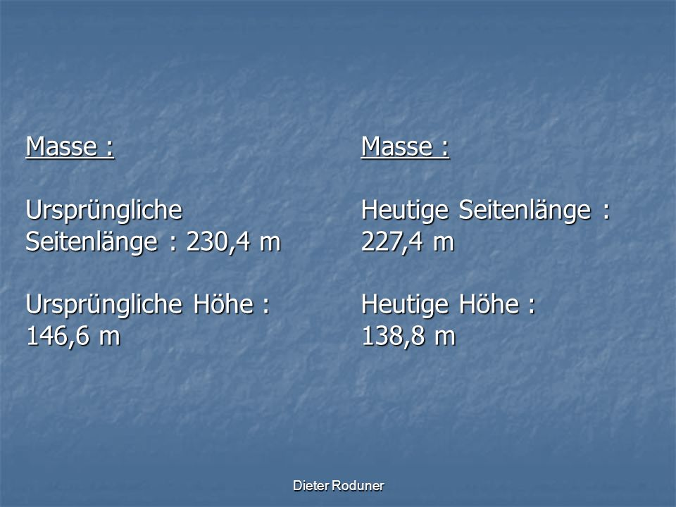 Dieter Roduner Bauweise : Übereinander geschichtete Quader Durchschnittliche Blockgrösse : 1,1 m 3 Baumaterial : Sandstein Dichte 2,25 t/m 3