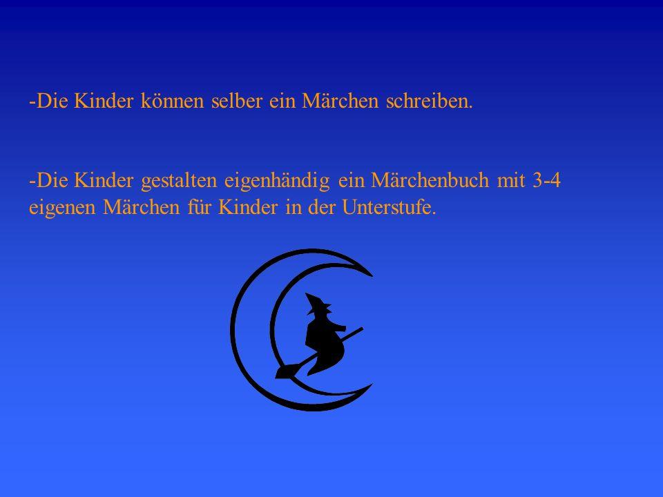 -Die Kinder können selber ein Märchen schreiben. -Die Kinder gestalten eigenhändig ein Märchenbuch mit 3-4 eigenen Märchen für Kinder in der Unterstuf