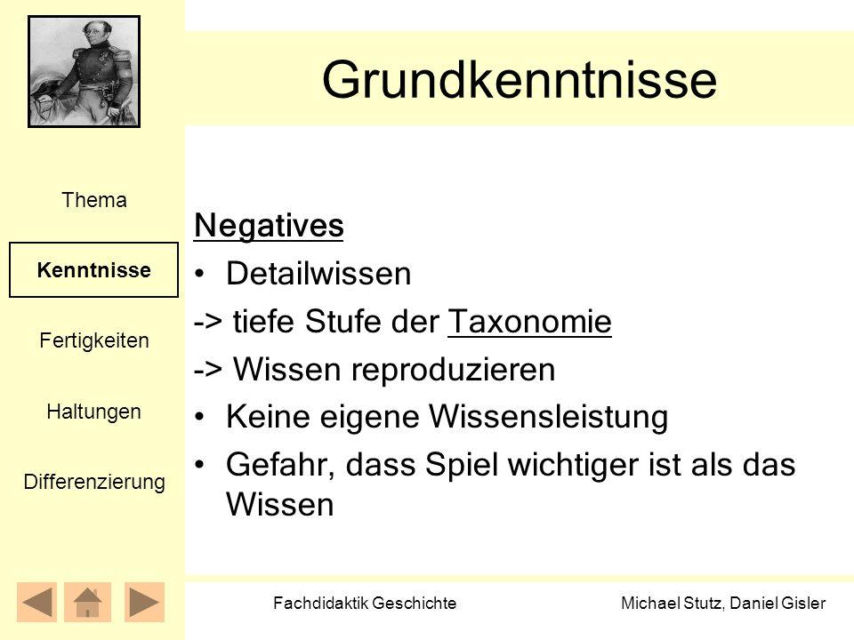 Michael Stutz, Daniel Gisler Fachdidaktik Geschichte Grundkenntnisse Kenntnisse Fertigkeiten Thema Haltungen Differenzierung Negatives Detailwissen ->
